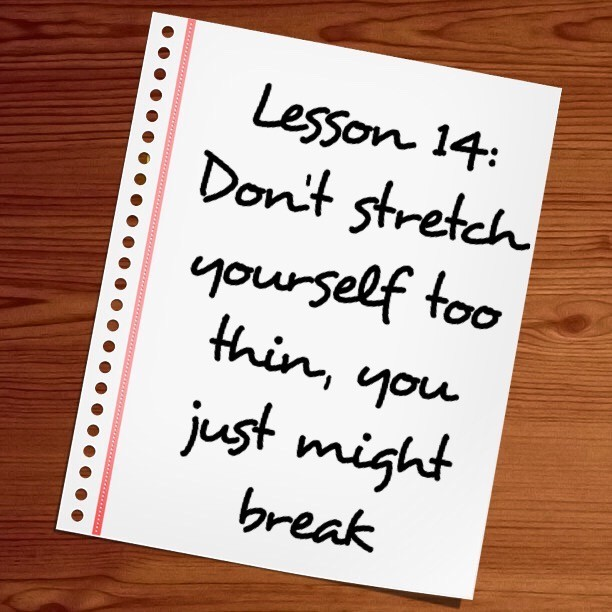 Don't Stretch Yourself Too Thin