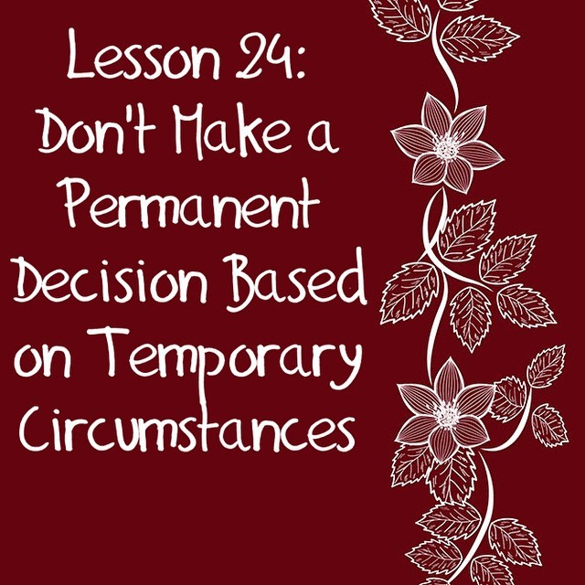 Don't Make A Permanent Decision Based On Temporary Circumstances